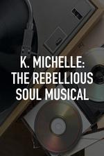 K. Michelle: The Rebellious Soul Musical