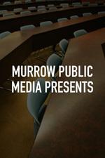 Murrow Public Media Presents