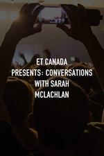 ET Canada Presents: Conversations With Sarah McLachlan