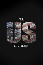 T.I. Us or Else
