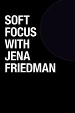 Soft Focus With Jena Friedman
