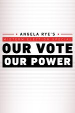 Angela Rye's Midterm Election Special: Our Vote. Our Power.