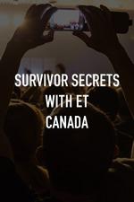 Survivor Secrets With ET Canada