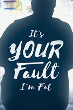 It's Your Fault I'm Fat