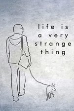 Life Is a Very Strange Thing