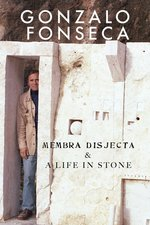 Gonzalo Fonseca: Membra Disjecta and a Life In Stone
