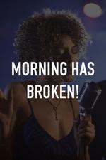 Morning Has Broken!