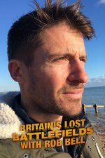 Britain's Lost Battlefields With Rob Bell