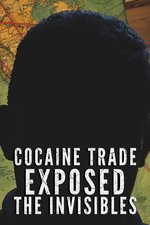Cocaine Trade Exposed: The Invisibles
