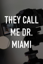 They Call Me Dr. Miami