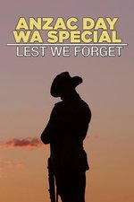 Anzac Day WA Special: Lest We Forget
