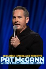Sebastian Maniscalco Presents: Pat McGann -- When's Mom Gonna Be Home?
