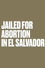 Jailed for Abortion in El Salvador