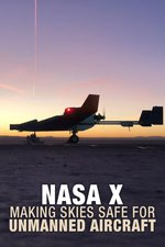 NASA X: Making Skies Safe for Unmanned Aircraft