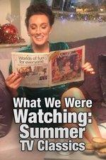 What We Were Watching: Summer TV Classics