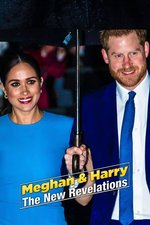 Meghan & Harry: The New Revelations