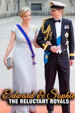 Edward & Sophie: The Reluctant Royals