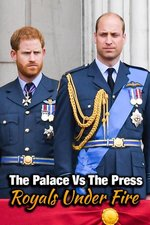 The Palace Vs The Press: Royals Under Fire