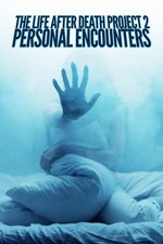 The Life After Death Project 2: Personal Encounters
