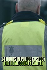 24 Hours in Police Custody: The Home County Cartel