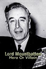 Lord Mountbatten: Hero Or Villain