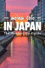 Going Solo in Japan: Wonders of Kyushu