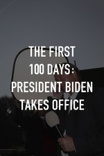 The First 100 Days: President Biden Takes Office