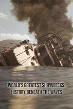 World's Greatest Shipwrecks: History Beneath the Waves