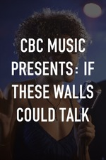 CBC Music Presents: If These Walls Could Talk