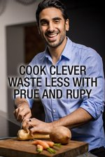 Cook Clever, Waste Less with Prue and Rupy