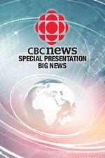 CBC News: Special Presentation: Big News
