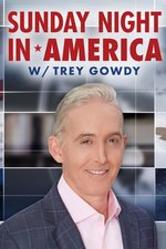 Sunday Night in America With Trey Gowdy