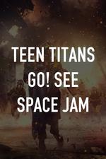 Teen Titans GO! See Space Jam