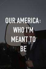 Our America: Who I'm Meant To Be