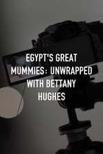 Egypt's Great Mummies: Unwrapped with Bettany Hughes