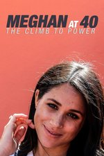 Meghan At 40: The Climb To Power