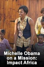Michelle Obama on a Mission: Impact Africa