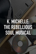 K. Michelle: The Rebellious Soul Musical