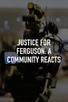 Justice For Ferguson: A Community Reacts