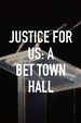 Justice for Us: A BET Town Hall