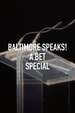Baltimore Speaks! A BET Special