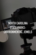 North Carolina State Parks: Environmental Jewels