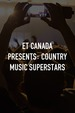 ET Canada Presents: Country Music Superstars