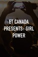 ET Canada Presents: Girl Power