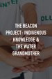 The Beacon Project: Indigenous Knowledge & the Water Grandmother