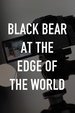 Black Bear at the Edge of the World