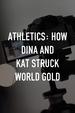 Athletics: How Dina and Kat Struck World Gold