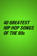 40 Greatest Hip Hop Songs of the '90s
